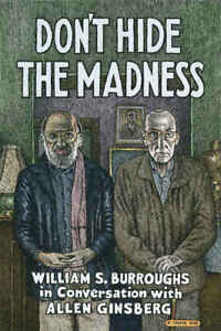 """WILLIAM S BURROUGHS & ALLEN GINSBERG """"DON'T HIDE THE MADNESS"""" HARDCOVER R. CRUMB"""