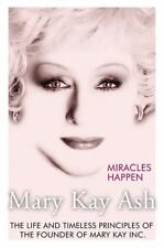 Miracles Happen : The Life and Timeless Principles of the Founder of Mary Kay, …