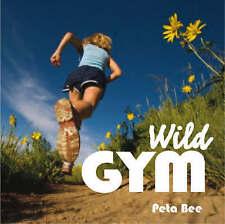 Wild Gym: Join the DIY Exercise Revolution: 50 W, Peta Bee, New