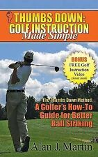 NEW Thumbs Down: Golf Instruction Made Simple by Alan Martin