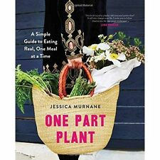 One Part Plant: A Simple Guide to Eating Real, One Meal at a Time by Murnane, Je