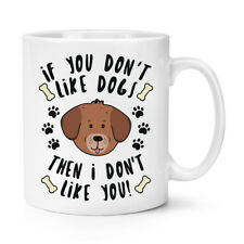 If You Ne Pas Comme chiens Then I Don't Like You 284ml Tasse - Chiot