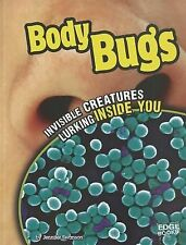 Body Bugs; Invisible Creatures Lurking Inside You (edge Books: Tiny Creepy Cr...