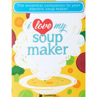 I Love My Soup Maker The Only Soup Machine Recipe Book You'll Ever Need PB NEW