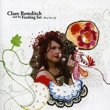 CLARE BOWDITCH AND THE FEEDING SET What Was Left CD BRAND NEW