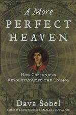 NEW - A More Perfect Heaven: How Copernicus Revolutionized the Cosmos