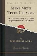 Mene Mene Tekel Upharsin: An Historical Study of the Fifth Chapter of Daniel; Di