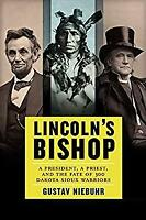 Lincoln's Bishop : A President, a Priest, and the Fate of 300 Dakota Sioux Warri