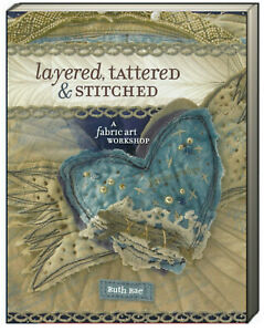 Layered,Tattered and Stitched A Fabric Art Workshop by Ruth Rae (Paperback)