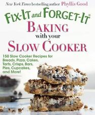 Fix-It and Forget-It Baking with Your Slow Cooker: 150 Slow Cooker Recipes for B