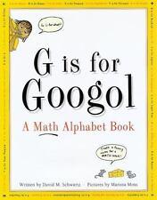 G Is for Googol: A Math Alphabet Book Schwartz, David M. Hardcover