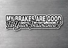 My Brakes Are Good sticker quality 7 year vinyl water and fade proof vinyl
