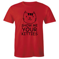 Show Me Your Kitties Funny Cat Lover Tshirt Cute Animal Rude Party Tee Men shirt