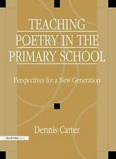 Teaching Poetry in the Primary School: Perspectives for a New Generation by...