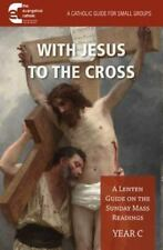 With Jesus to the Cross : A Lenten Guide on the Sunday Mass Readings: Year C:...