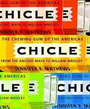 Chicle: The Chewing Gum of the Americas, From the Ancient Maya to William Wrigle