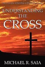 Understanding the Cross: By Michael R Saia
