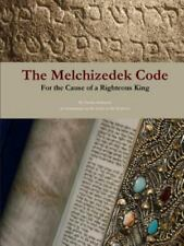 The Melchizedek Code: For the Cause of a Righteous King (Paperback or Softback)