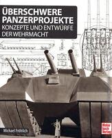 Überschwere Panzerprojekte: Konzepte und Entwürfe der Wehrmacht (Fröhlich)