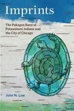 Imprints : The Pokagon Band of Potawatomi Indians and the City of Chicago by...