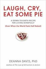 Laugh, Cry, Eat Some Pie: A Down-to-Earth Recipe for Living Mindfully (Even When