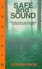 Safe and Sound: How Not to Get Lost in the Woods and How to Survive If You Do by