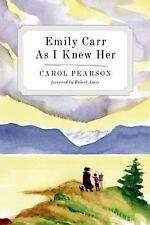 Emily Carr As I Knew Her by Carol Pearson (2016, Paperback)