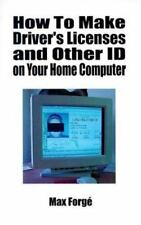 How to Make Driver's Licenses and Other ID on Your Home Computer by Max Forge...