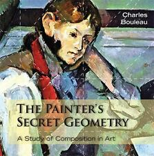 Painter's Secret Geometry : A Study of Composition in Art: By Bouleau, Charle...