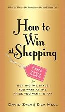 How to Win at Shopping: 297 Insider Secrets for Ge