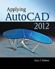 Applying AutoCAD 2012 by Terry Wohlers (2011, Paperback)