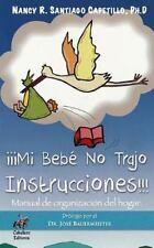 Mi Bebé No Trajo Instrucciones : Manual de Organización Del Hogar by Nancy...