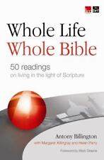 Whole Life, Whole Bible : 50 readings on living in the light of Scripture by...