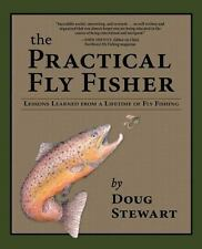 The Practical Fly Fisher: Lessons Learned from a Lifetime of Fly Fishing (Paperb