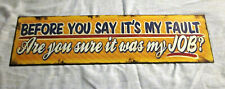 Before You Say It'S My Fault Are You Sure It Was My Job Tin Sign