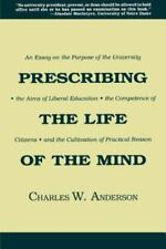 Prescribing the Life of the Mind: An Essay on the Purpose of the University, the