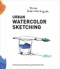 Urban Watercolor Sketching: A Guide to Drawing, Painting, and Storytelling in Co