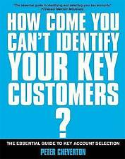 How Come You Can't Identify Your Key Customers?: The Essential Guide to Key Acco