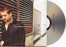 TOM HELSEN - Goodbye CD SINGLE 1TR CARDSLEEVE 2004 BELGIUM RARE!