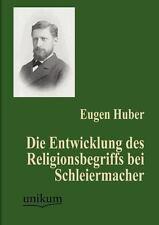 Die Entwicklung des Religionsbegriffs Bei Schleiermacher by Eugen Huber...
