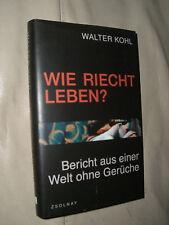 Walter Kohl: Wie riecht Leben? (Gebundene Ausgabe)
