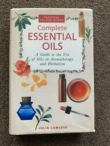 Complete Essential Oils: A Guide to the Use ...  Hardback Book- Used