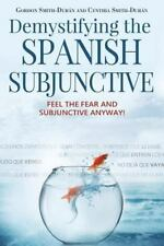 Demystifying the Spanish Subjunctive : Feel the Fear and 'Subjunctive' Anyway...