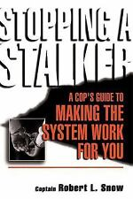 Stopping a Stalker: A Cop's Guide to Making the System Work for You (Paperback o