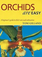 Orchids Are Easy : A Beginner's Guide to Their Care and Cultivation by Tom Gilla