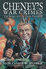 Cheney's War Crimes: The Reign of a De Facto President, , Noble, Holcomb B., Ver
