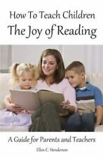How to Teach Children the Joy of Reading : A Guide for Parents and Teachers...