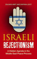 Israeli Rejectionism: A Hidden Agenda in the Middle East Peace Process,Amit, Zal