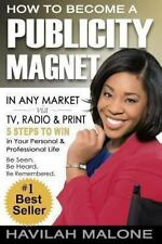 How to Become a PUBLICITY MAGNET : In Any Market Via TV, Radio and Print by...