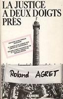 Livre la justice à deux doigts près Roland Agret éditions Carrere 1986 book